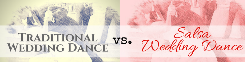 Traditional Wedding Dance vs. Salsa Wedding Dance